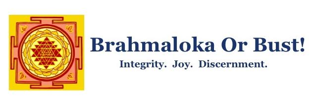 Brahmaloka Or Bust!